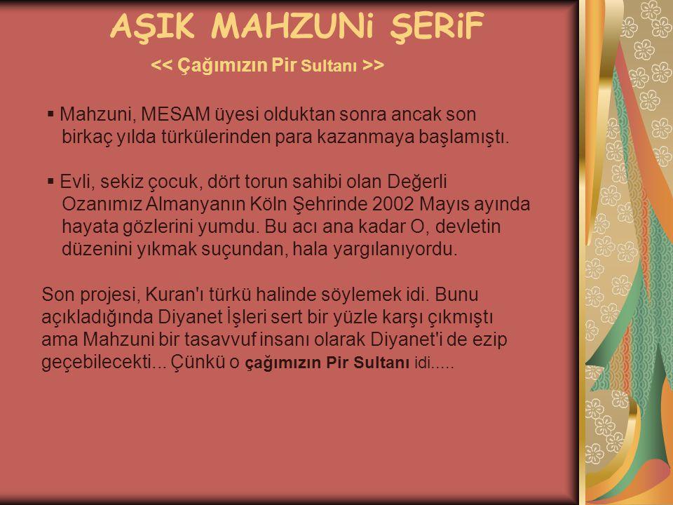 AŞIK MAHZUNi ŞERiF >  Mahzuni, MESAM üyesi olduktan sonra ancak son birkaç yılda türkülerinden para kazanmaya başlamıştı.  Evli, sekiz çocuk, dört t