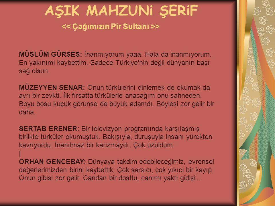 AŞIK MAHZUNi ŞERiF > MÜSLÜM GÜRSES: İnanmıyorum yaaa. Hala da inanmıyorum. En yakınımı kaybettim. Sadece Türkiye'nin değil dünyanın başı sağ olsun. MÜ