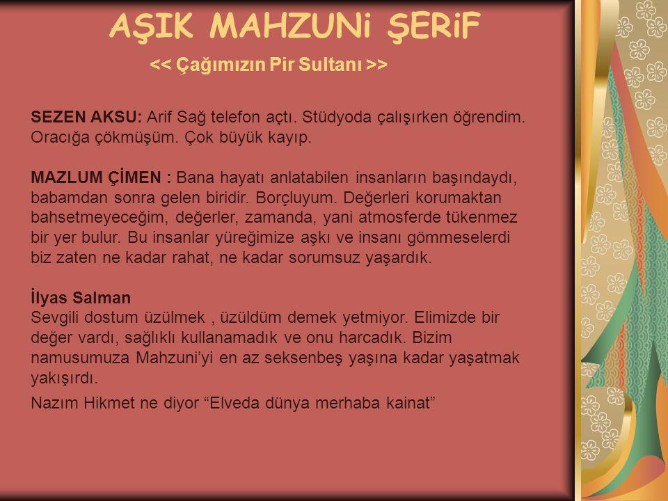 AŞIK MAHZUNi ŞERiF > Benim söylediklerim ne ise ben oyum Mahzuni, sözlü kültürün zengin toplumsal ortamın yetiştirdiği bir sanatçı.