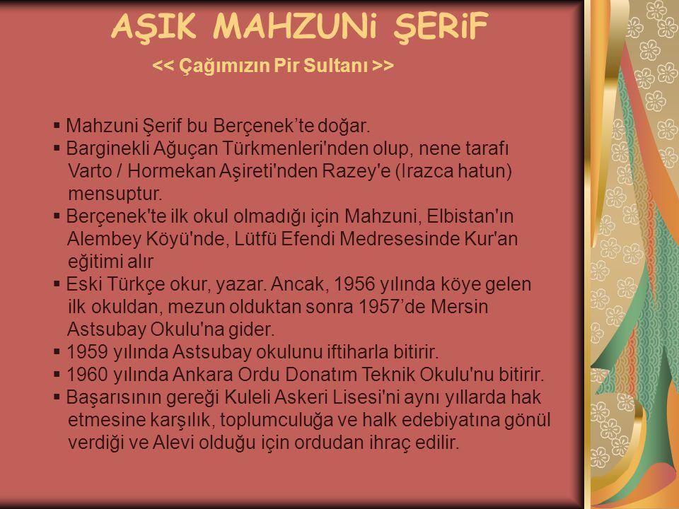  Mahzuni Şerif bu Berçenek'te doğar.  Barginekli Ağuçan Türkmenleri'nden olup, nene tarafı Varto / Hormekan Aşireti'nden Razey'e (Irazca hatun) mens