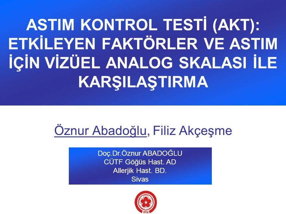 ASTIM KONTROL TESTİ (AKT): ETKİLEYEN FAKTÖRLER VE ASTIM İÇİN VİZÜEL ANALOG SKALASI İLE KARŞILAŞTIRMA Öznur Abadoğlu, Filiz Akçeşme Doç.Dr.Öznur ABADOĞ