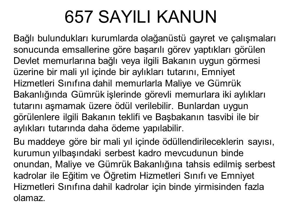 657 SAYILI KANUN Bağlı bulundukları kurumlarda olağanüstü gayret ve çalışmaları sonucunda emsallerine göre başarılı görev yaptıkları görülen Devlet me