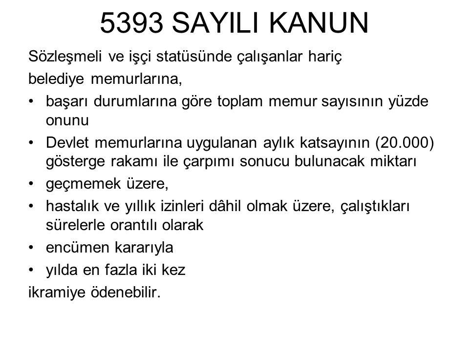 5393 SAYILI KANUN Sözleşmeli ve işçi statüsünde çalışanlar hariç belediye memurlarına, başarı durumlarına göre toplam memur sayısının yüzde onunu Devl