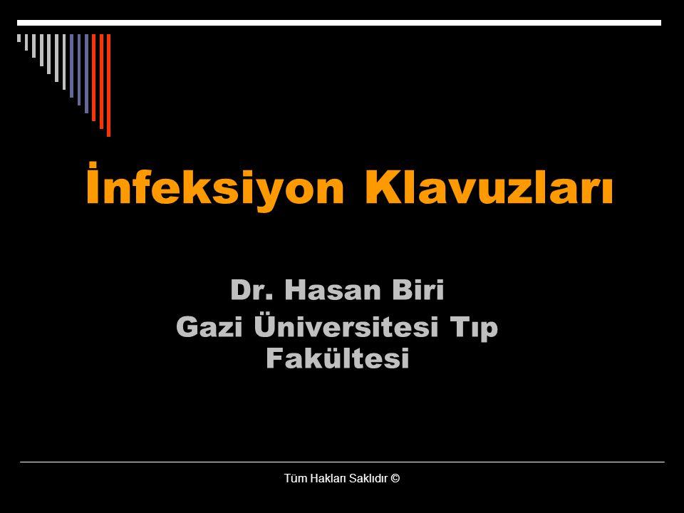 İnfeksiyon Klavuzları Dr. Hasan Biri Gazi Üniversitesi Tıp Fakültesi Tüm Hakları Saklıdır ©