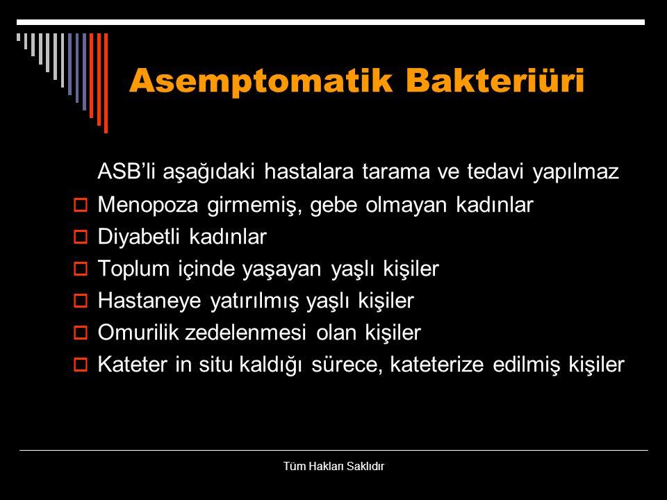 Asemptomatik Bakteriüri ASB'li aşağıdaki hastalara tarama ve tedavi yapılmaz  Menopoza girmemiş, gebe olmayan kadınlar  Diyabetli kadınlar  Toplum