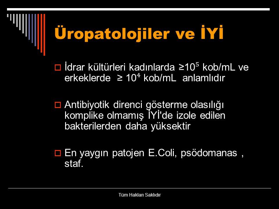 Üropatolojiler ve İYİ  İdrar kültürleri kadınlarda ≥10 ⁵ kob/mL ve erkeklerde ≥ 10 ⁴ kob/mL anlamlıdır  Antibiyotik direnci gösterme olasılığı kompl