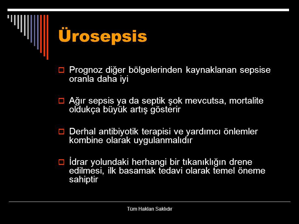 Ürosepsis  Prognoz diğer bölgelerinden kaynaklanan sepsise oranla daha iyi  Ağır sepsis ya da septik şok mevcutsa, mortalite oldukça büyük artış gös