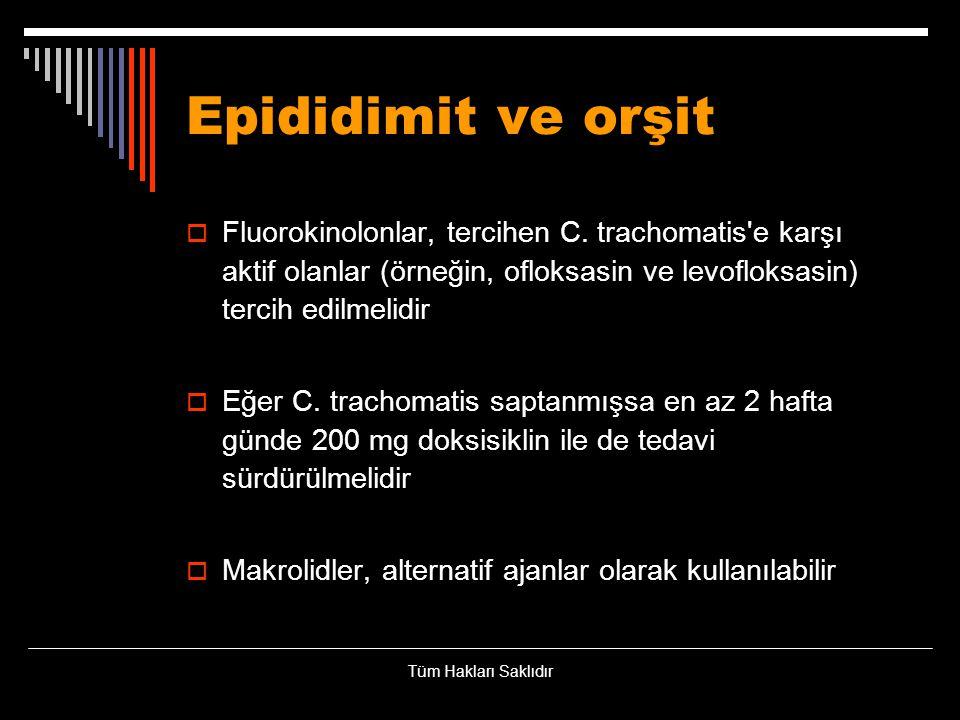 Epididimit ve orşit  Fluorokinolonlar, tercihen C. trachomatis'e karşı aktif olanlar (örneğin, ofloksasin ve levofloksasin) tercih edilmelidir  Eğer