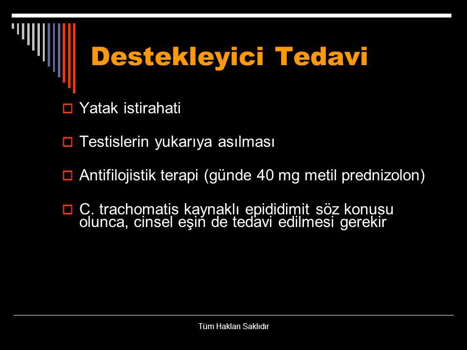 Destekleyici Tedavi  Yatak istirahati  Testislerin yukarıya asılması  Antifilojistik terapi (günde 40 mg metil prednizolon)  C. trachomatis kaynak