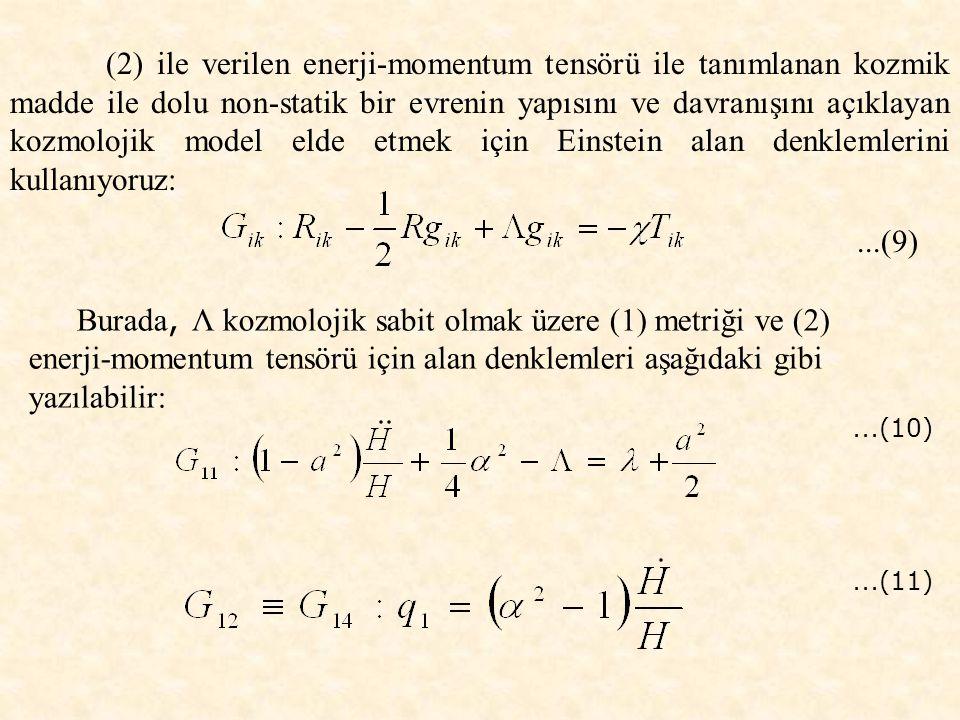 (2) ile verilen enerji-momentum tensörü ile tanımlanan kozmik madde ile dolu non-statik bir evrenin yapısını ve davranışını açıklayan kozmolojik model elde etmek için Einstein alan denklemlerini kullanıyoruz:...(9) Burada, Λ kozmolojik sabit olmak üzere (1) metriği ve (2) enerji-momentum tensörü için alan denklemleri aşağıdaki gibi yazılabilir:...(10)...(11)