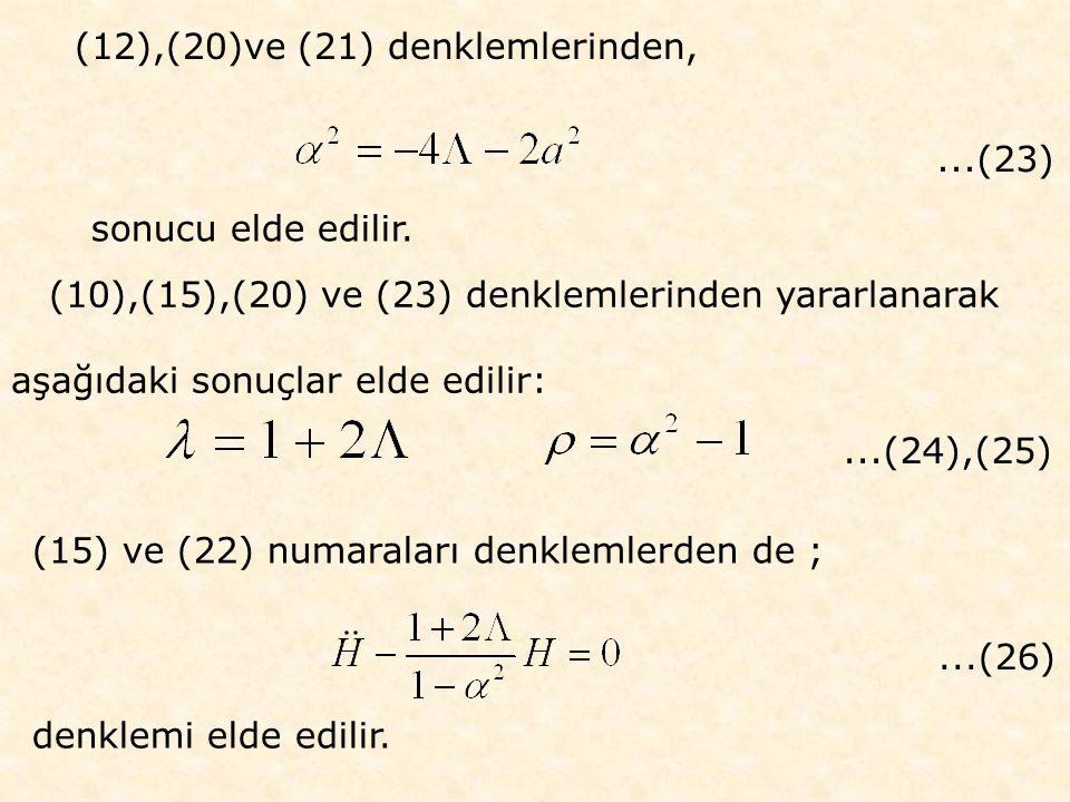 (12),(20)ve (21) denklemlerinden, (10),(15),(20) ve (23) denklemlerinden yararlanarak aşağıdaki sonuçlar elde edilir: (15) ve (22) numaraları denklemlerden de ; sonucu elde edilir....(23)...(24),(25)...(26) denklemi elde edilir.