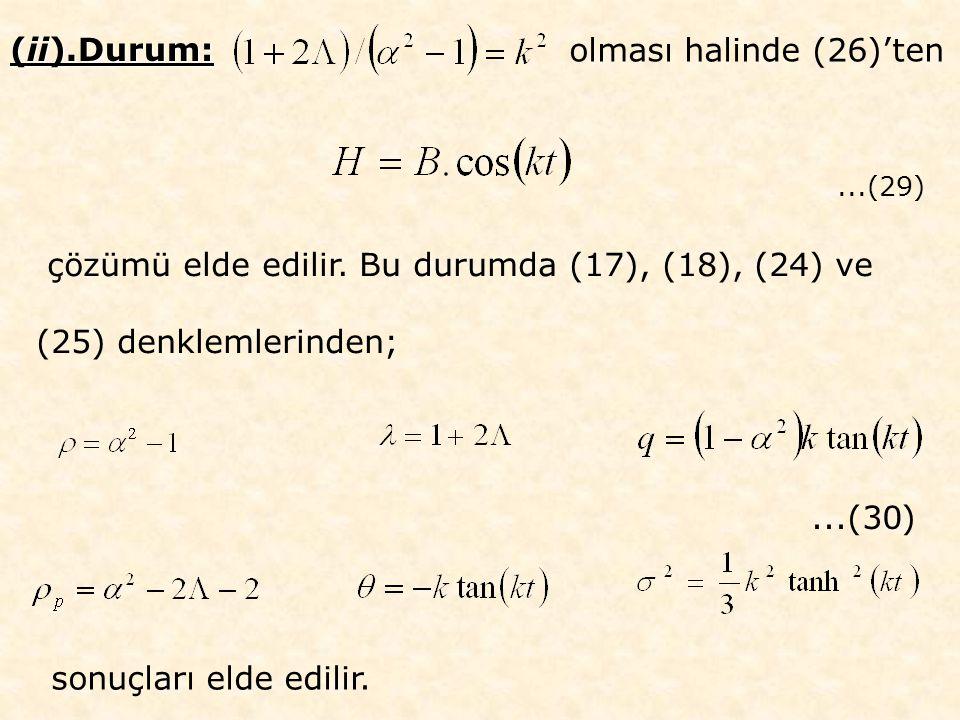 ...(29) (ii).Durum: olması halinde (26)'ten çözümü elde edilir.