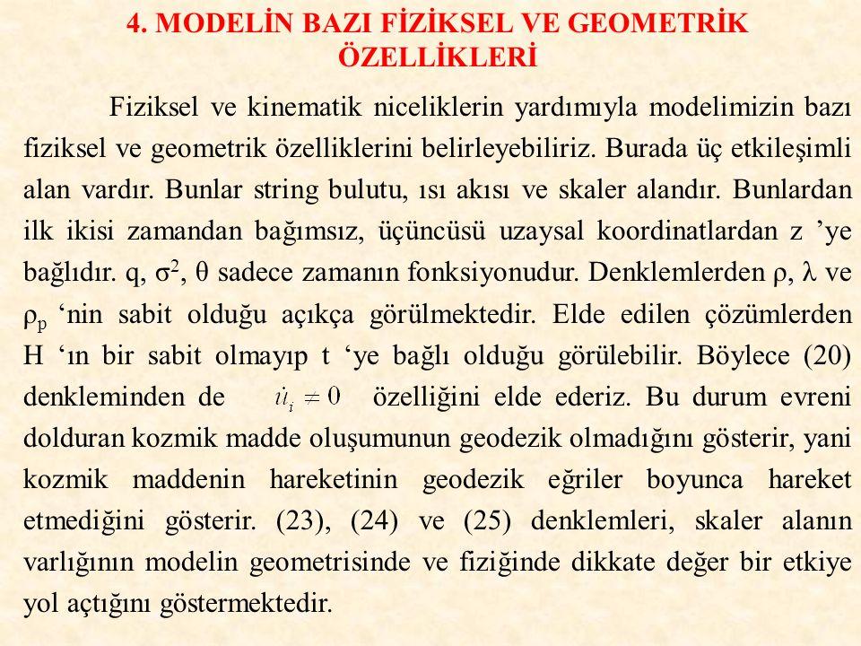 4. MODELİN BAZI FİZİKSEL VE GEOMETRİK ÖZELLİKLERİ Fiziksel ve kinematik niceliklerin yardımıyla modelimizin bazı fiziksel ve geometrik özelliklerini b
