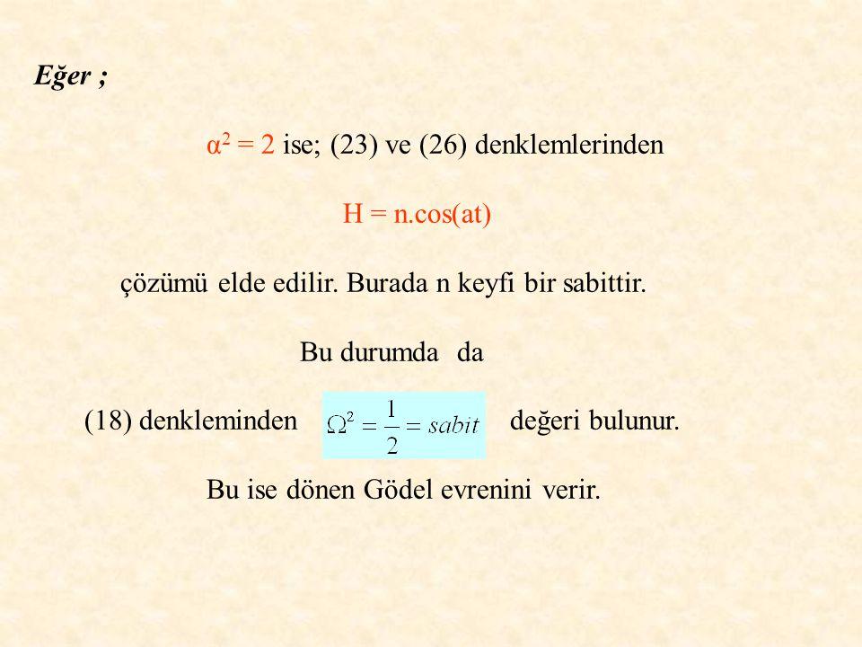 Eğer ; α 2 = 2 ise; (23) ve (26) denklemlerinden H = n.cos(at) çözümü elde edilir.