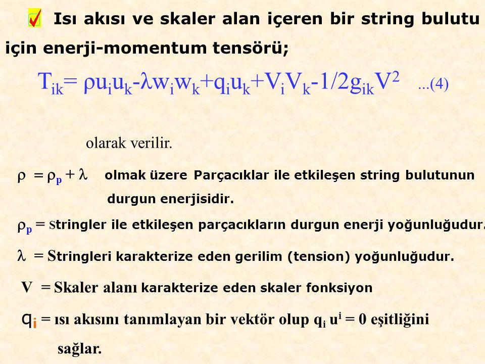 Isı akısı ve skaler alan içeren bir string bulutu için enerji-momentum tensörü; T ik = ρu i u k -λw i w k +q i u k +V i V k -1/2g ik V 2...(4) olarak verilir.