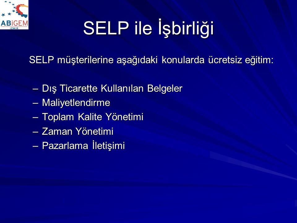 SELP ile İşbirliği SELP müşterilerine aşağıdaki konularda ücretsiz eğitim: –Dış Ticarette Kullanılan Belgeler –Maliyetlendirme –Toplam Kalite Yönetimi –Zaman Yönetimi –Pazarlama İletişimi