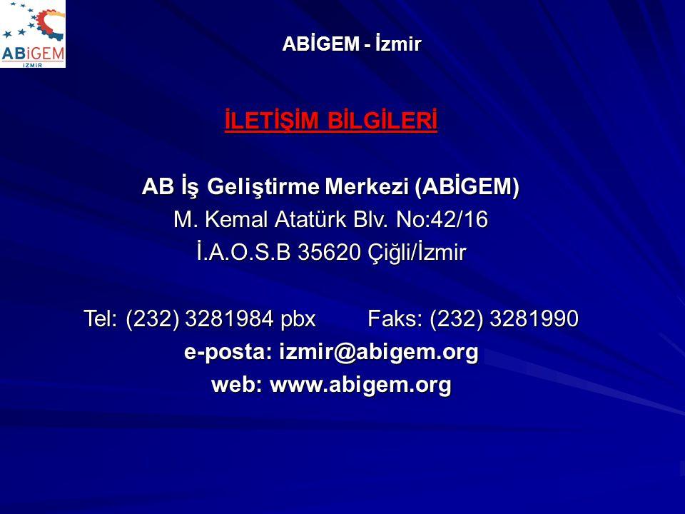 ABİGEM - İzmir İLETİŞİM BİLGİLERİ AB İş Geliştirme Merkezi (ABİGEM) M. Kemal Atatürk Blv. No:42/16 İ.A.O.S.B 35620 Çiğli/İzmir Tel: (232) 3281984 pbx