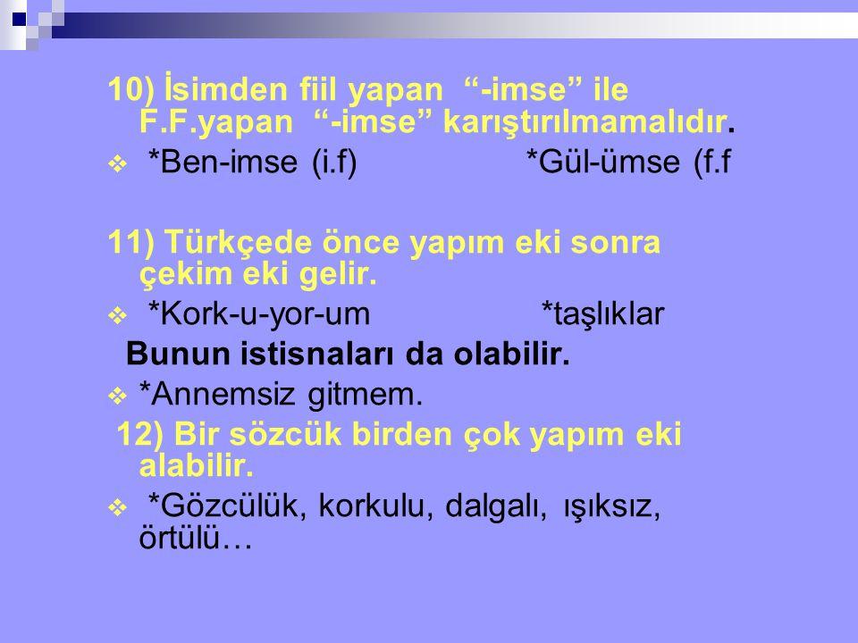 """10) İsimden fiil yapan """"-imse"""" ile F.F.yapan """"-imse"""" karıştırılmamalıdır.  *Ben-imse (i.f) *Gül-ümse (f.f 11) Türkçede önce yapım eki sonra çekim eki"""
