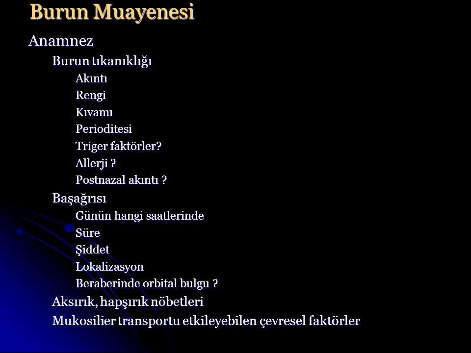 Burun Muayenesi Anamnez Burun tıkanıklığı AkıntıRengiKıvamıPerioditesi Triger faktörler.