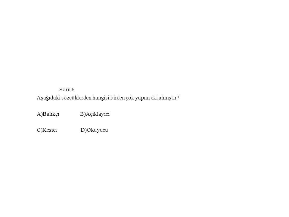 Soru 6 Aşağıdaki sözcüklerden hangisi,birden çok yapım eki almıştır.