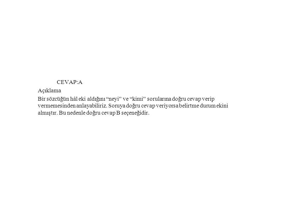 CEVAP:A Açıklama Bir sözcüğün hâl eki aldığını neyi ve kimi sorularına doğru cevap verip vermemesinden anlayabiliriz.
