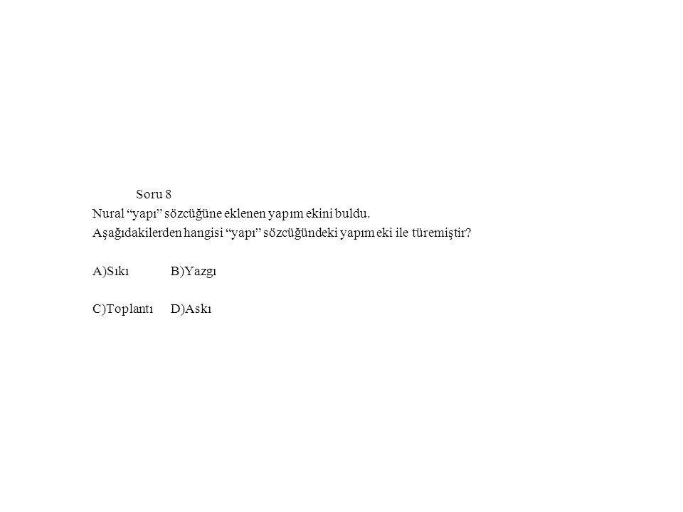 Soru 8 Nural yapı sözcüğüne eklenen yapım ekini buldu.
