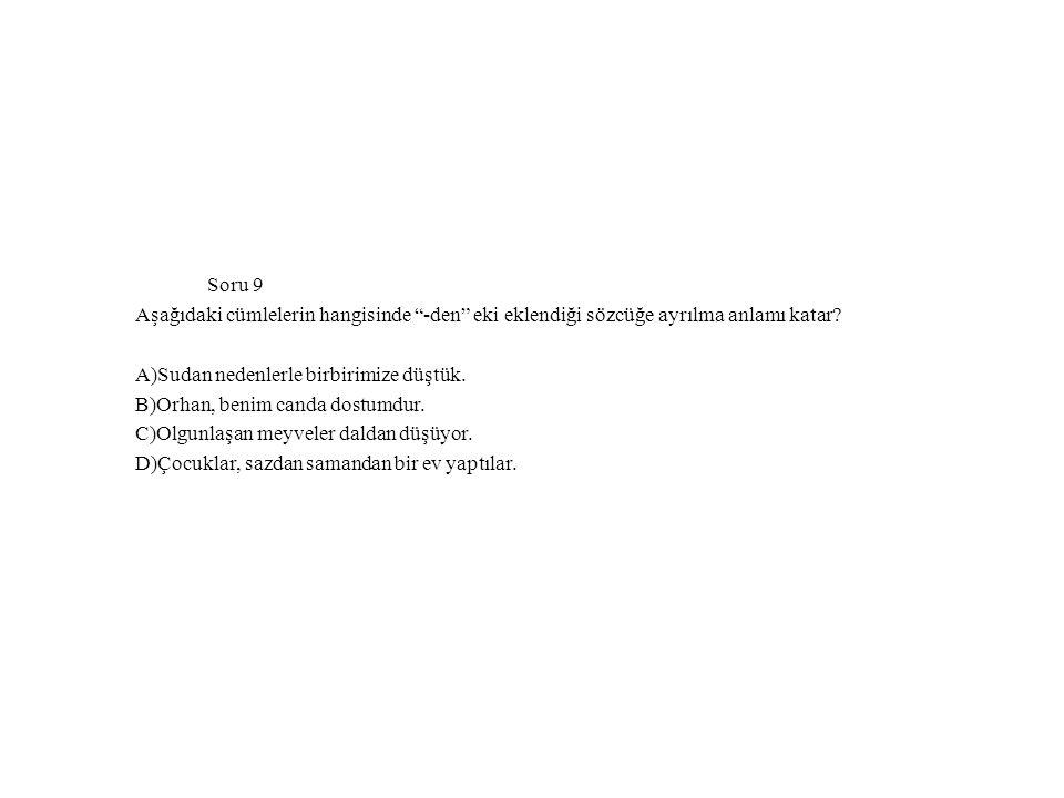 Soru 9 Aşağıdaki cümlelerin hangisinde -den eki eklendiği sözcüğe ayrılma anlamı katar.