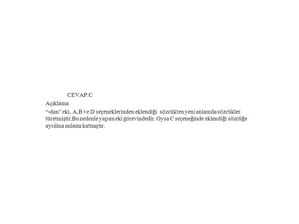 CEVAP:C Açıklama -dan eki, A,B ve D seçeneklerinden eklendiği sözcükten yeni anlamda sözcükler türetmiştir.Bu nedenle yapım eki görevindedir.
