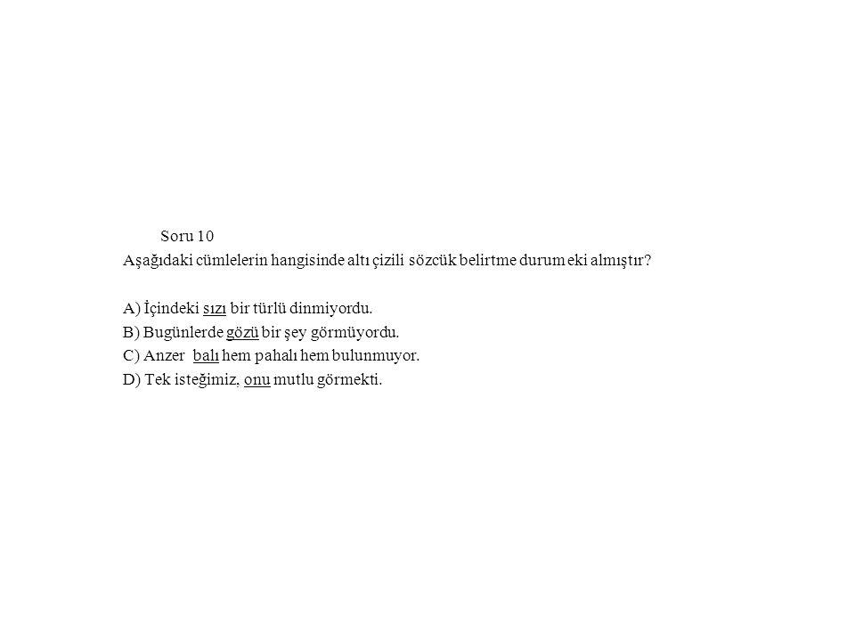 Soru 10 Aşağıdaki cümlelerin hangisinde altı çizili sözcük belirtme durum eki almıştır.
