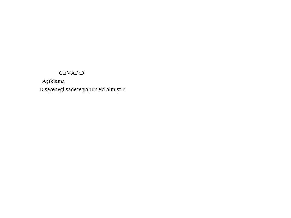 CEVAP:D Açıklama D seçeneği sadece yapım eki almıştır.