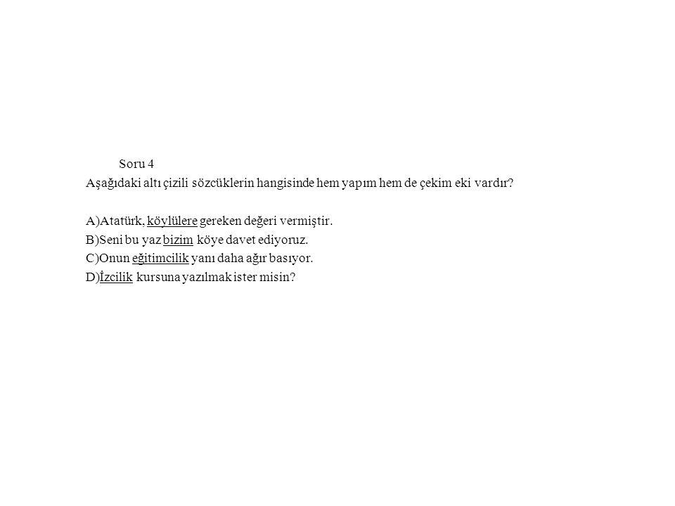 Soru 4 Aşağıdaki altı çizili sözcüklerin hangisinde hem yapım hem de çekim eki vardır.