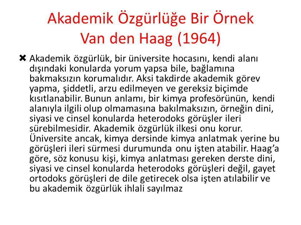 Akademik Özgürlüğe Bir Örnek Van den Haag (1964)  Akademik özgürlük, bir üniversite hocasını, kendi alanı dışındaki konularda yorum yapsa bile, bağla