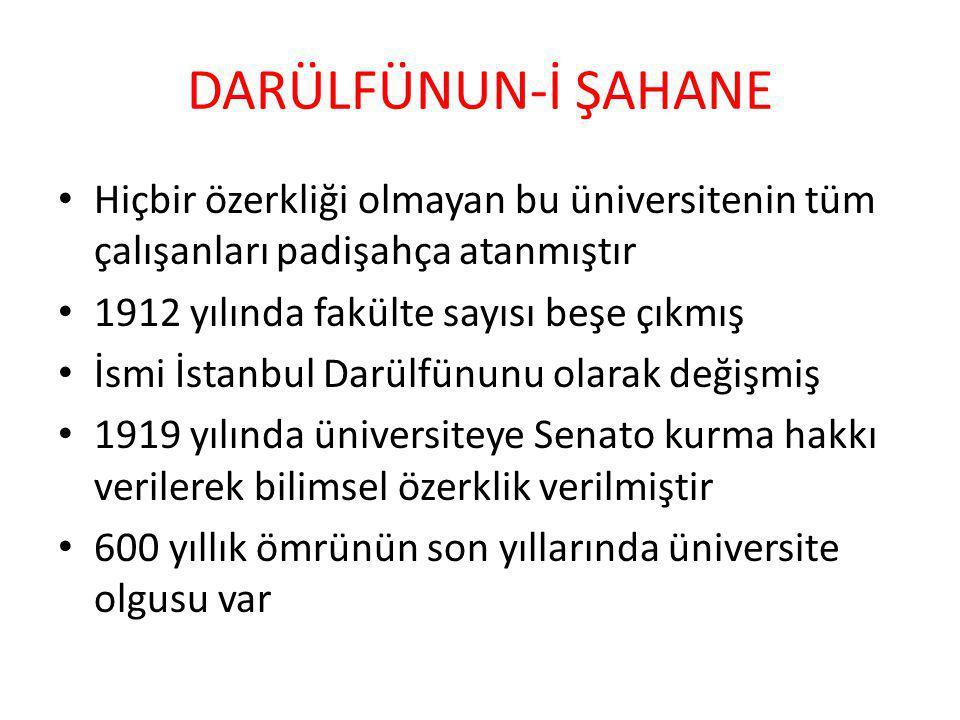 DARÜLFÜNUN-İ ŞAHANE Hiçbir özerkliği olmayan bu üniversitenin tüm çalışanları padişahça atanmıştır 1912 yılında fakülte sayısı beşe çıkmış İsmi İstanb