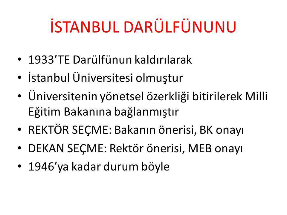 İSTANBUL DARÜLFÜNUNU 1933'TE Darülfünun kaldırılarak İstanbul Üniversitesi olmuştur Üniversitenin yönetsel özerkliği bitirilerek Milli Eğitim Bakanına