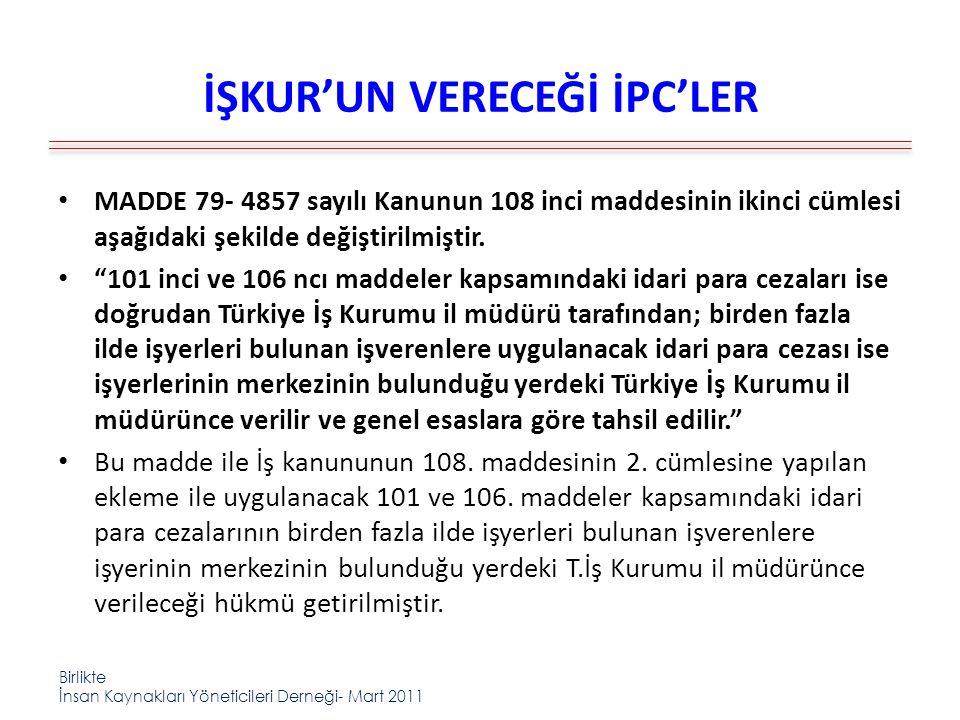 Birlikte İnsan Kaynakları Yöneticileri Derneği- Mart 2011 İŞKUR'UN VERECEĞİ İPC'LER MADDE 79- 4857 sayılı Kanunun 108 inci maddesinin ikinci cümlesi aşağıdaki şekilde değiştirilmiştir.