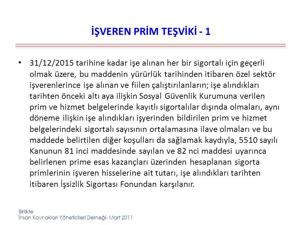 Birlikte İnsan Kaynakları Yöneticileri Derneği- Mart 2011 İŞVEREN PRİM TEŞVİKİ - 1 31/12/2015 tarihine kadar işe alınan her bir sigortalı için geçerli