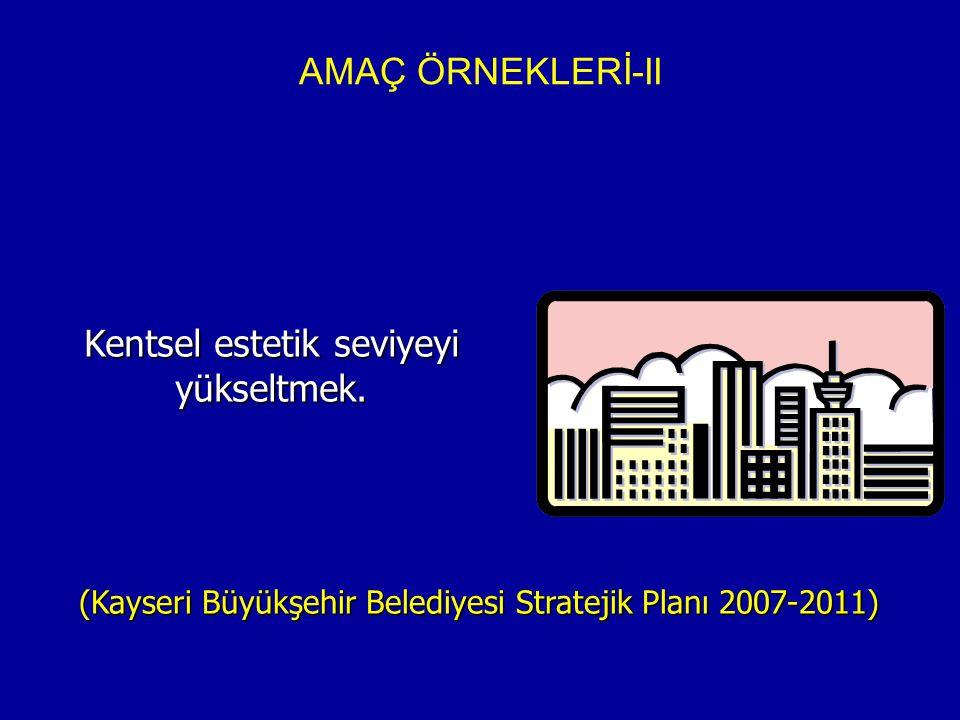 AMAÇ ÖRNEKLERİ-III (Karayolları Genel Müdürlüğü Stratejik Planı 2006-2010) Yolcu ve yük taşımacılığında konforu artırmak, zaman kayıplarını ve ekonomik kayıpları en aza indirmek.