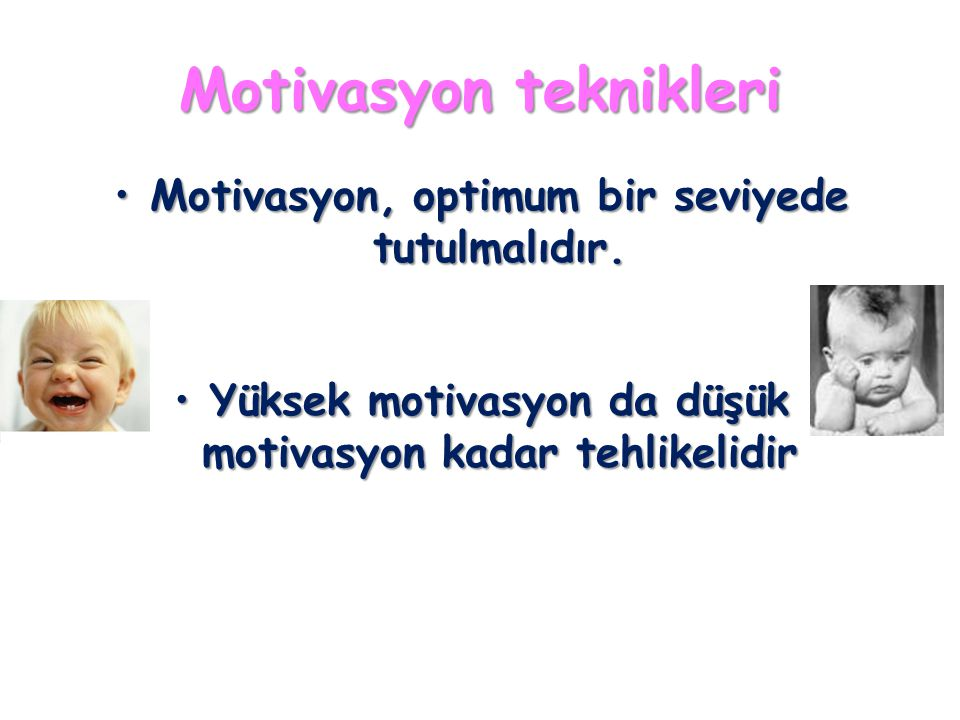 Motivasyon teknikleri Motivasyon, optimum bir seviyede tutulmalıdır.Motivasyon, optimum bir seviyede tutulmalıdır. Yüksek motivasyon da düşük motivasy