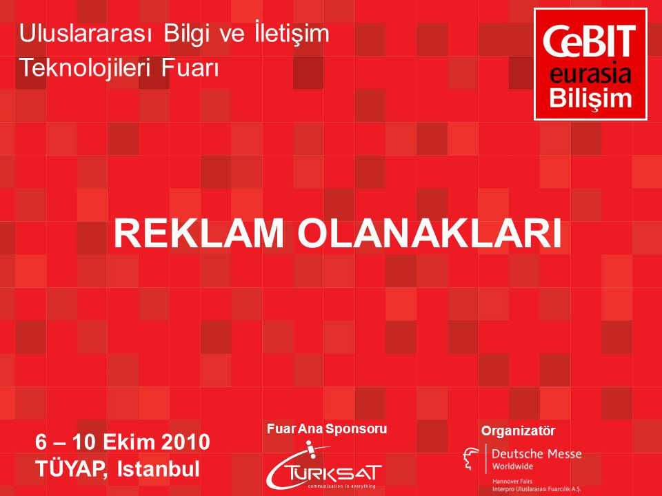 REKLAM OLANAKLARI Uluslararası Bilgi ve İletişim Teknolojileri Fuarı 6 – 10 Ekim 2010 TÜYAP, Istanbul Fuar Ana Sponsoru Organizatör