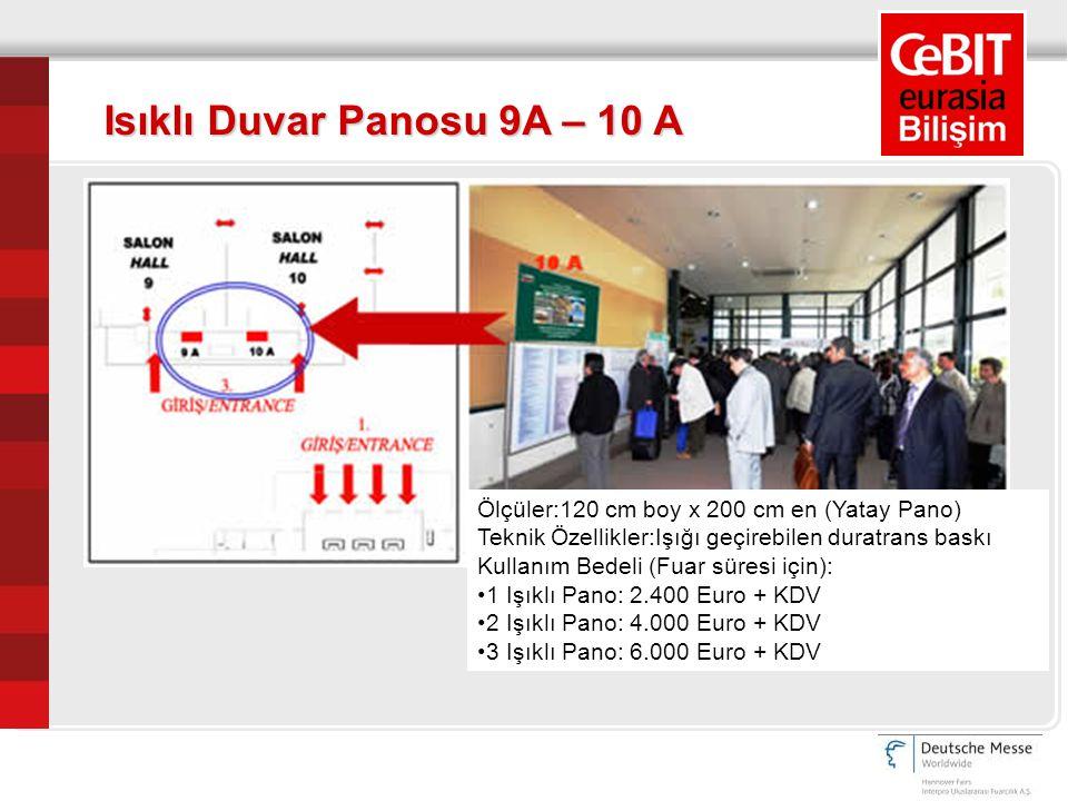 Ölçüler:120 cm boy x 200 cm en (Yatay Pano) Teknik Özellikler:Işığı geçirebilen duratrans baskı Kullanım Bedeli (Fuar süresi için): 1 Işıklı Pano: 2.400 Euro + KDV 2 Işıklı Pano: 4.000 Euro + KDV 3 Işıklı Pano: 6.000 Euro + KDV Isıklı Duvar Panosu 9A – 10 A