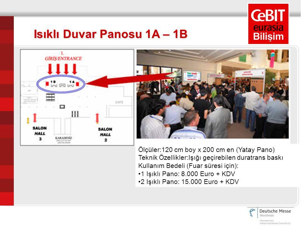 Ölçüler:120 cm boy x 200 cm en (Yatay Pano) Teknik Özellikler:Işığı geçirebilen duratrans baskı Kullanım Bedeli (Fuar süresi için): 1 Işıklı Pano: 8.000 Euro + KDV 2 Işıklı Pano: 15.000 Euro + KDV Isıklı Duvar Panosu 1A – 1B