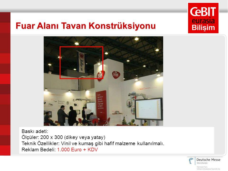 Baskı adeti: Ölçüler: 200 x 300 (dikey veya yatay) Teknik Özellikler: Vinil ve kumaş gibi hafif malzeme kullanılmalı. Reklam Bedeli: 1.000 Euro + KDV