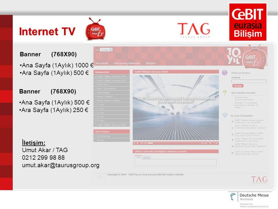 Internet TV Banner (768X90) Ana Sayfa (1Aylık) 1000 € Ara Sayfa (1Aylık) 500 € Banner (768X90) Ana Sayfa (1Aylık) 500 € Ara Sayfa (1Aylık) 250 € İleti