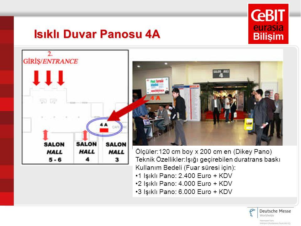 Ölçüler:120 cm boy x 200 cm en (Dikey Pano) Teknik Özellikler:Işığı geçirebilen duratrans baskı Kullanım Bedeli (Fuar süresi için): 1 Işıklı Pano: 2.400 Euro + KDV 2 Işıklı Pano: 4.000 Euro + KDV 3 Işıklı Pano: 6.000 Euro + KDV Isıklı Duvar Panosu 4A