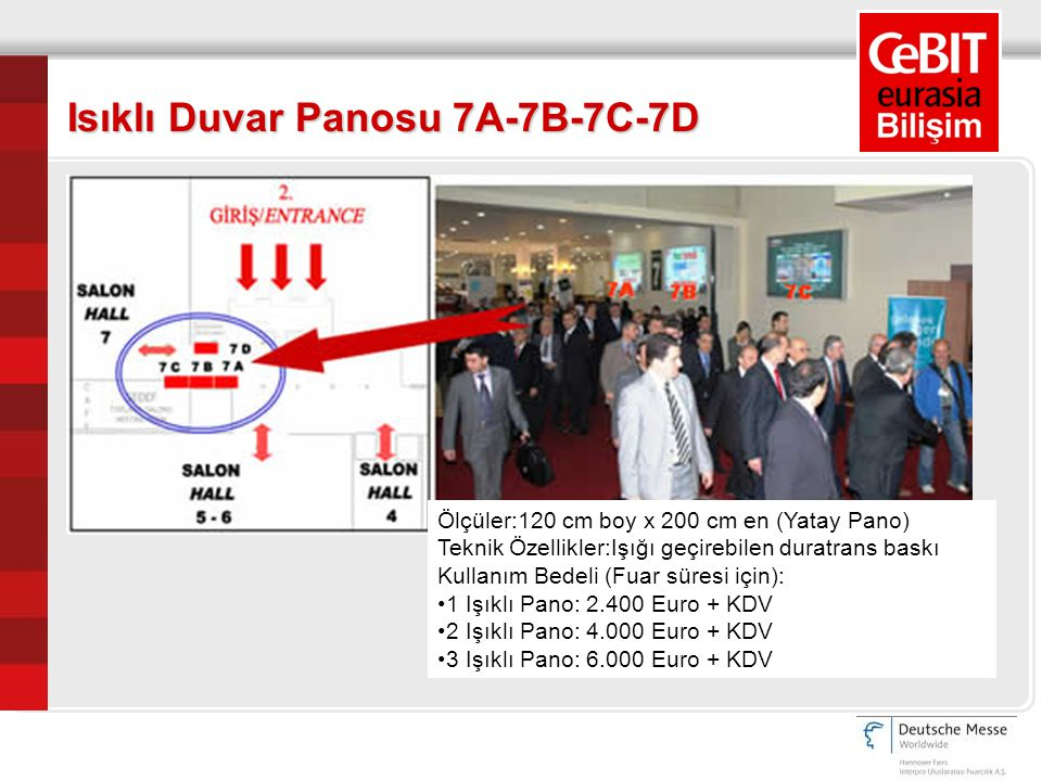 Ölçüler:120 cm boy x 200 cm en (Yatay Pano) Teknik Özellikler:Işığı geçirebilen duratrans baskı Kullanım Bedeli (Fuar süresi için): 1 Işıklı Pano: 2.4