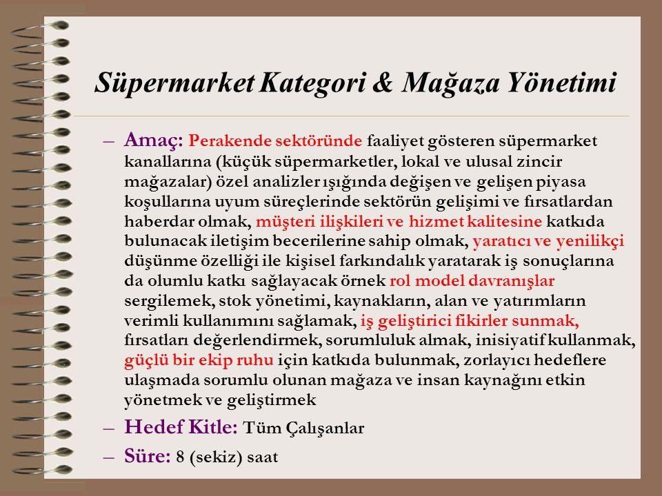 Süpermarket Kategori & Mağaza Yönetimi –Amaç: Perakende sektöründe faaliyet gösteren süpermarket kanallarına (küçük süpermarketler, lokal ve ulusal zi