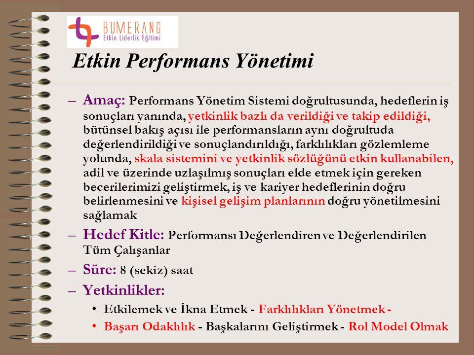 Etkin Performans Yönetimi –Amaç: Performans Yönetim Sistemi doğrultusunda, hedeflerin iş sonuçları yanında, yetkinlik bazlı da verildiği ve takip edil