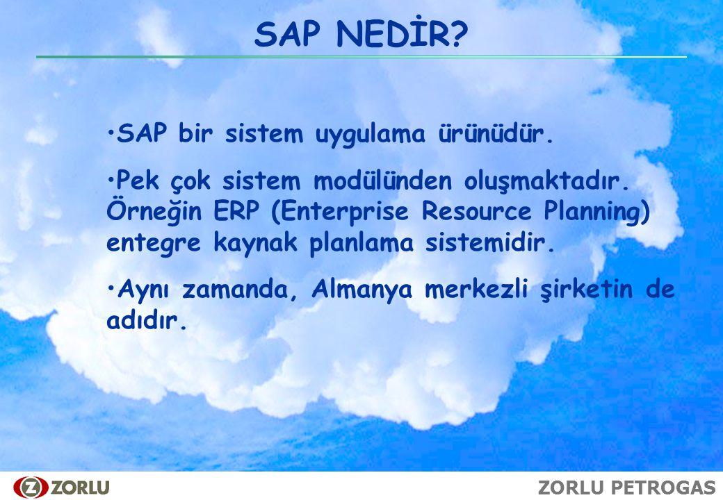 ZORLU PETROGAS SAP NEDİR? SAP bir sistem uygulama ürünüdür. Pek çok sistem modülünden oluşmaktadır. Örneğin ERP (Enterprise Resource Planning) entegre