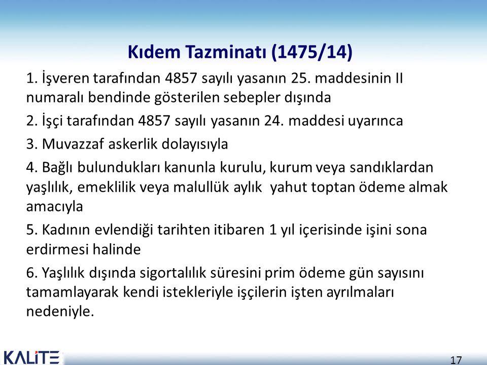 17 Kıdem Tazminatı (1475/14) 1. İşveren tarafından 4857 sayılı yasanın 25. maddesinin II numaralı bendinde gösterilen sebepler dışında 2. İşçi tarafın
