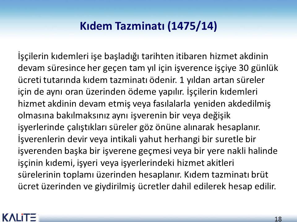 18 Kıdem Tazminatı (1475/14) İşçilerin kıdemleri işe başladığı tarihten itibaren hizmet akdinin devam süresince her geçen tam yıl için işverence işçiy